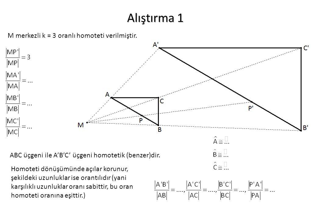 Alıştırma 1 M merkezli k = 3 oranlı homoteti verilmiştir. ABC üçgeni ile A'B'C' üçgeni homotetik (benzer)dir. Homoteti dönüşümünde açılar korunur, şek