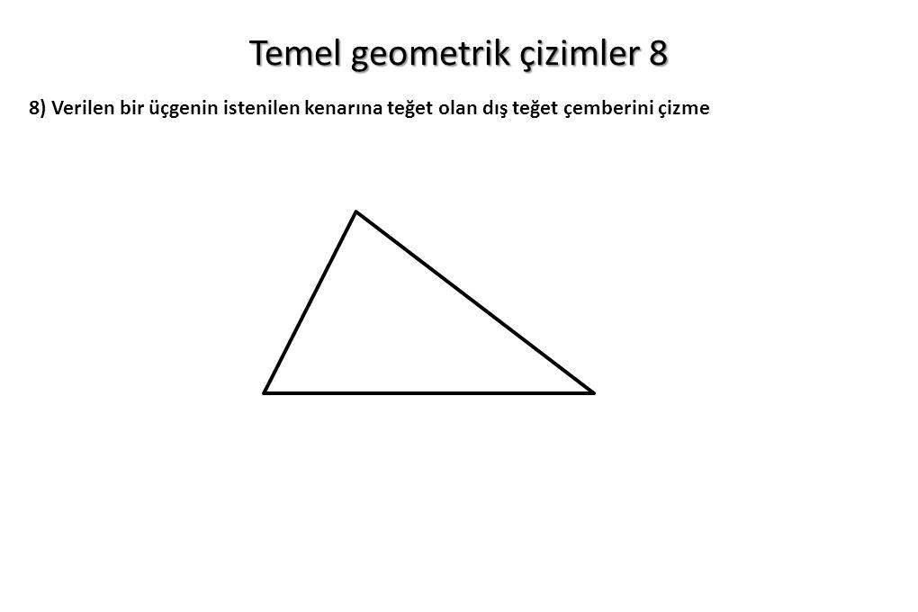Temel geometrik çizimler 8 8) Verilen bir üçgenin istenilen kenarına teğet olan dış teğet çemberini çizme