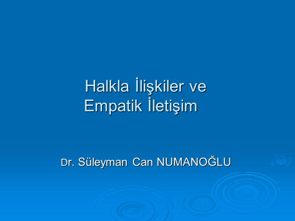 Halkla İlişkiler ve Empatik İletişim Halkla İlişkiler ve Empatik İletişim D r. Süleyman Can NUMANOĞLU