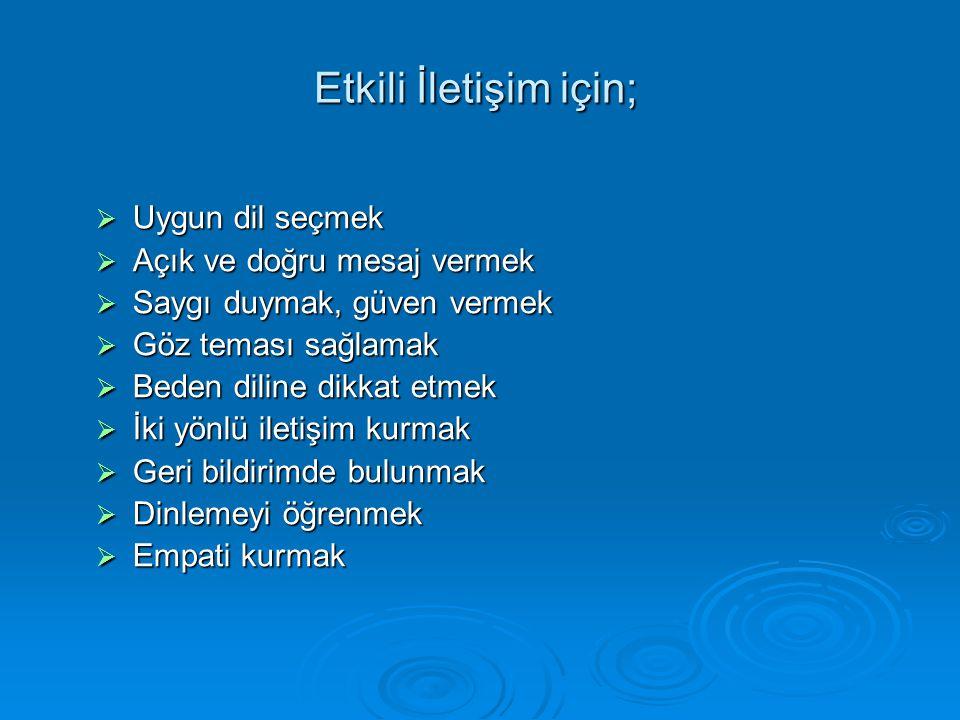 Etkili İletişim için;  Uygun dil seçmek  Açık ve doğru mesaj vermek  Saygı duymak, güven vermek  Göz teması sağlamak  Beden diline dikkat etmek 