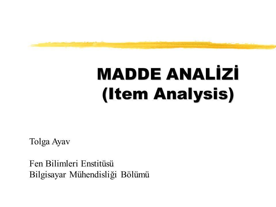 MADDE ANALİZİ (Item Analysis) Tolga Ayav Fen Bilimleri Enstitüsü Bilgisayar Mühendisliği Bölümü