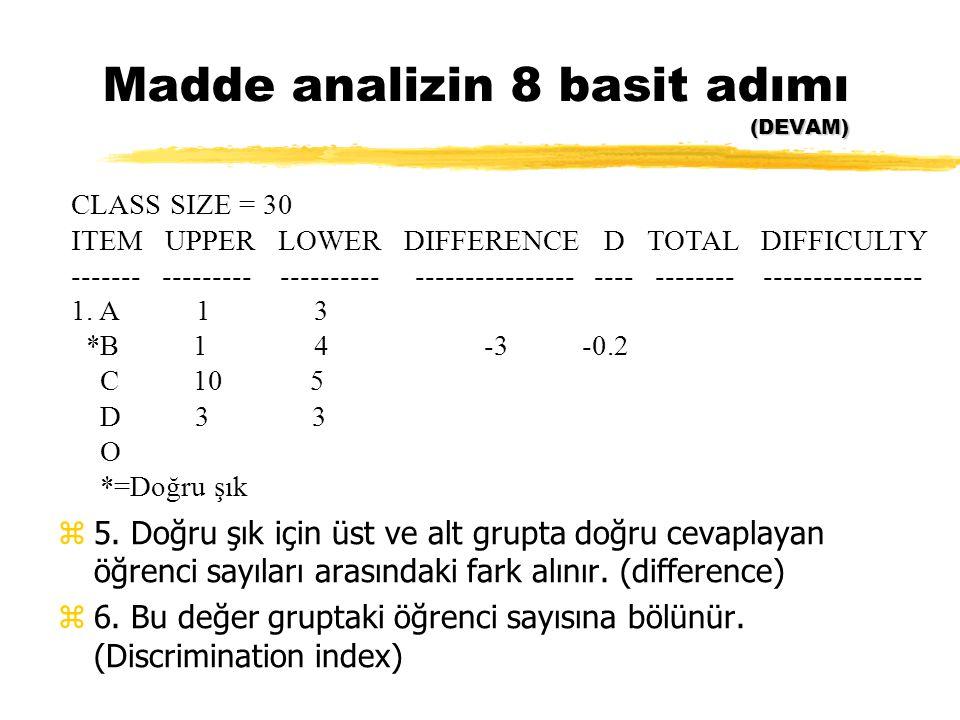 (DEVAM) Madde analizin 8 basit adımı (DEVAM) z5. Doğru şık için üst ve alt grupta doğru cevaplayan öğrenci sayıları arasındaki fark alınır. (differenc