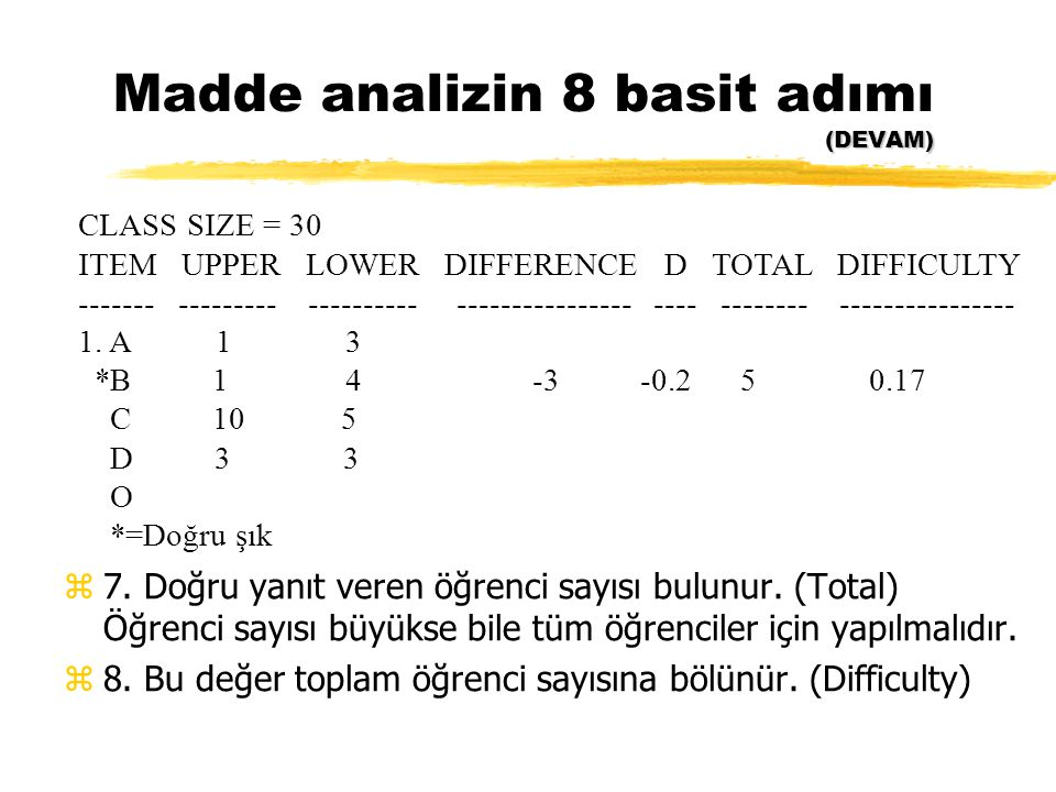 (DEVAM) Madde analizin 8 basit adımı (DEVAM) z7. Doğru yanıt veren öğrenci sayısı bulunur. (Total) Öğrenci sayısı büyükse bile tüm öğrenciler için yap