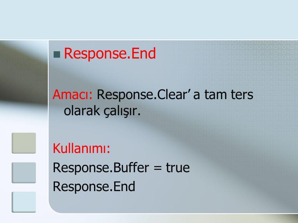  Response.End Amacı: Response.Clear' a tam ters olarak çalışır. Kullanımı: Response.Buffer = true Response.End