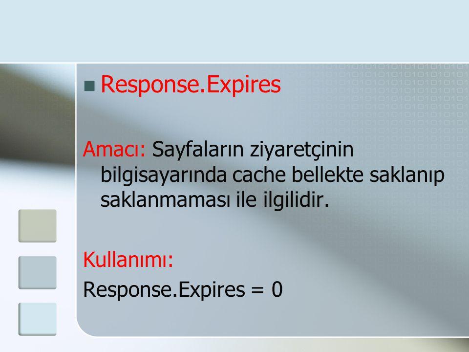  Response.Expires Amacı: Sayfaların ziyaretçinin bilgisayarında cache bellekte saklanıp saklanmaması ile ilgilidir. Kullanımı: Response.Expires = 0