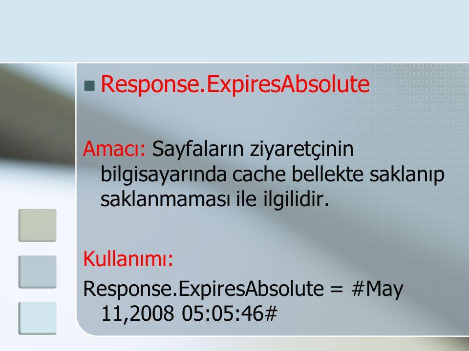  Response.ExpiresAbsolute Amacı: Sayfaların ziyaretçinin bilgisayarında cache bellekte saklanıp saklanmaması ile ilgilidir. Kullanımı: Response.Expir