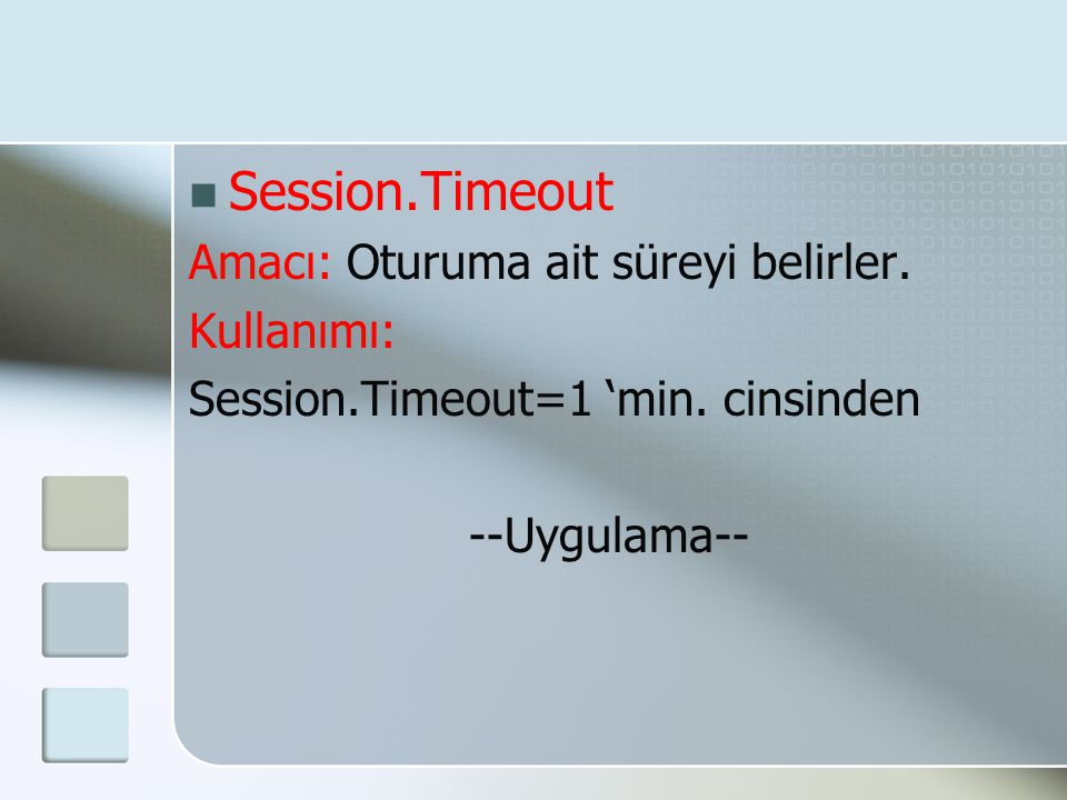  Session.Timeout Amacı: Oturuma ait süreyi belirler. Kullanımı: Session.Timeout=1 'min. cinsinden --Uygulama--