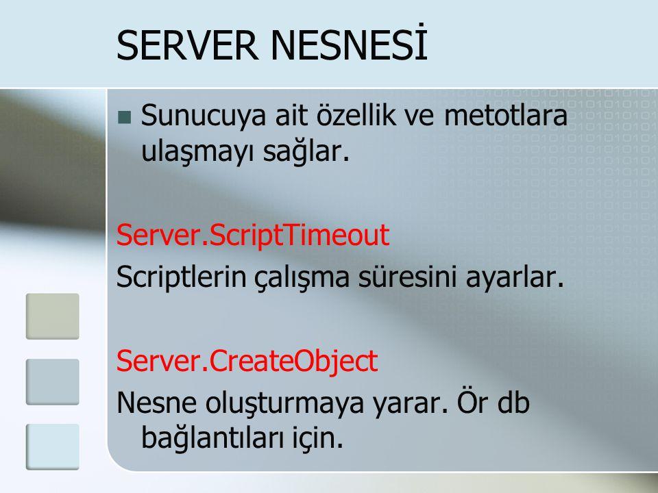 SERVER NESNESİ  Sunucuya ait özellik ve metotlara ulaşmayı sağlar. Server.ScriptTimeout Scriptlerin çalışma süresini ayarlar. Server.CreateObject Nes