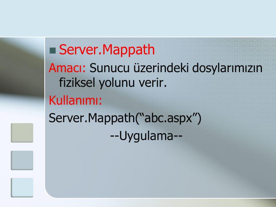 """ Server.Mappath Amacı: Sunucu üzerindeki dosylarımızın fiziksel yolunu verir. Kullanımı: Server.Mappath(""""abc.aspx"""") --Uygulama--"""