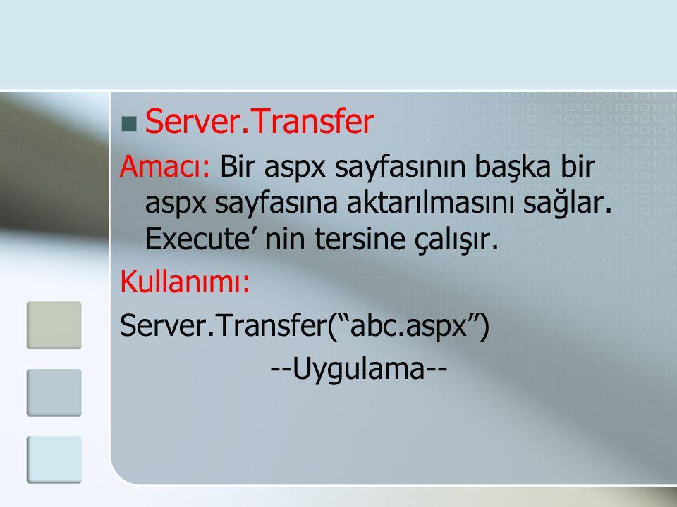 """ Server.Transfer Amacı: Bir aspx sayfasının başka bir aspx sayfasına aktarılmasını sağlar. Execute' nin tersine çalışır. Kullanımı: Server.Transfer("""""""