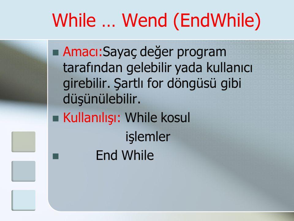 While … Wend (EndWhile)  Amacı:Sayaç değer program tarafından gelebilir yada kullanıcı girebilir. Şartlı for döngüsü gibi düşünülebilir.  Kullanılış