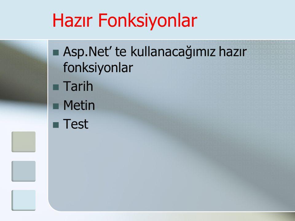 Hazır Fonksiyonlar  Asp.Net' te kullanacağımız hazır fonksiyonlar  Tarih  Metin  Test