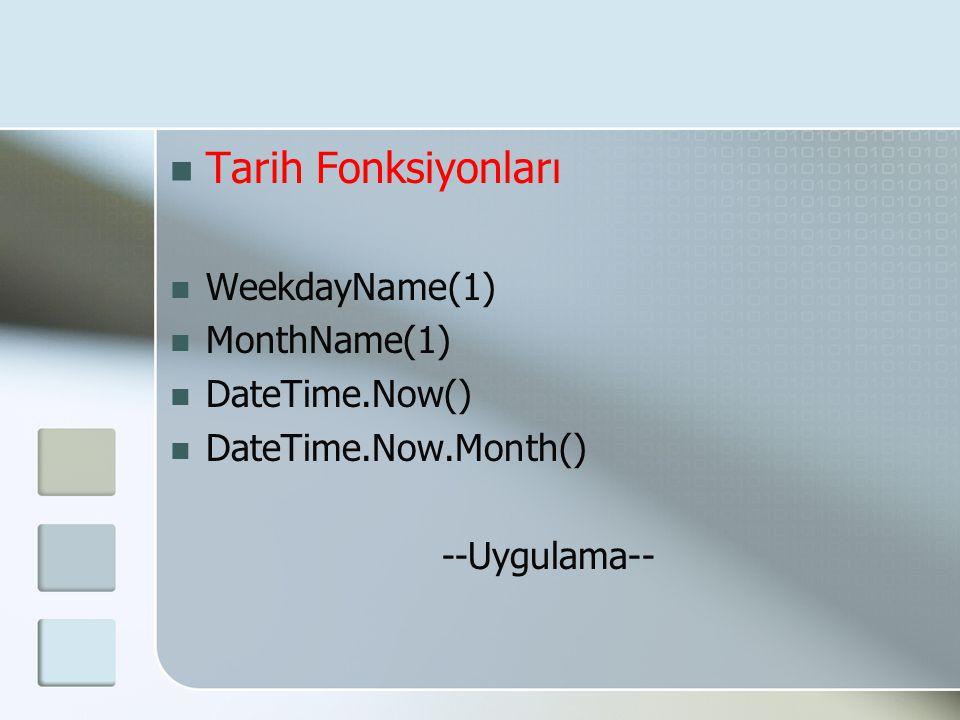  Tarih Fonksiyonları  WeekdayName(1)  MonthName(1)  DateTime.Now()  DateTime.Now.Month() --Uygulama--
