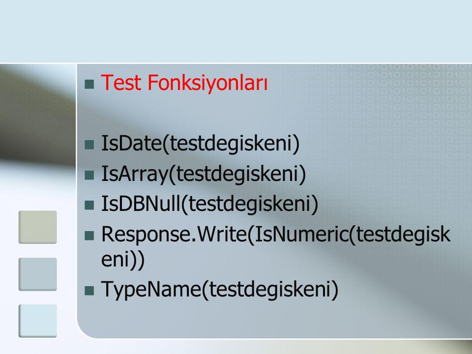  Test Fonksiyonları  IsDate(testdegiskeni)  IsArray(testdegiskeni)  IsDBNull(testdegiskeni)  Response.Write(IsNumeric(testdegisk eni))  TypeName
