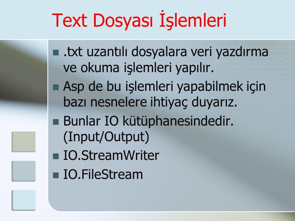 Text Dosyası İşlemleri .txt uzantılı dosyalara veri yazdırma ve okuma işlemleri yapılır.  Asp de bu işlemleri yapabilmek için bazı nesnelere ihtiyaç