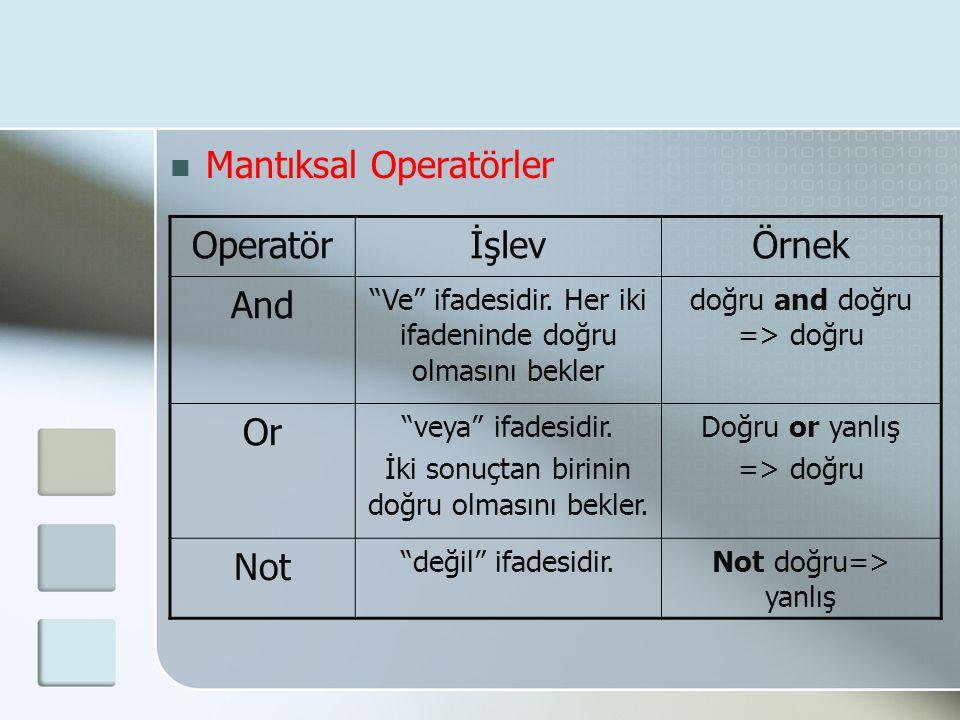 """ Mantıksal Operatörler OperatörİşlevÖrnek And """"Ve"""" ifadesidir. Her iki ifadeninde doğru olmasını bekler doğru and doğru => doğru Or """"veya"""" ifadesidir"""