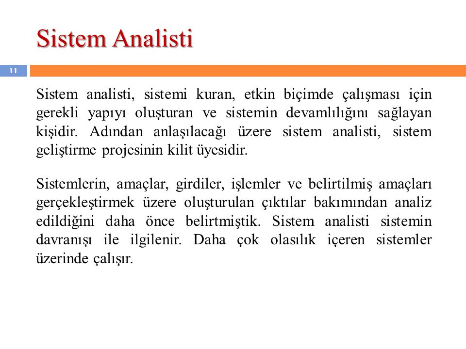 11 Sistem analisti, sistemi kuran, etkin biçimde çalışması için gerekli yapıyı oluşturan ve sistemin devamlılığını sağlayan kişidir. Adından anlaşılac