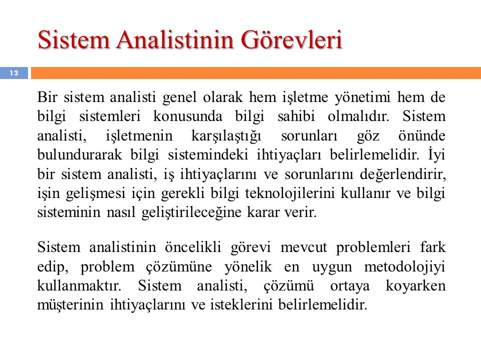 13 Bir sistem analisti genel olarak hem işletme yönetimi hem de bilgi sistemleri konusunda bilgi sahibi olmalıdır. Sistem analisti, işletmenin karşıla