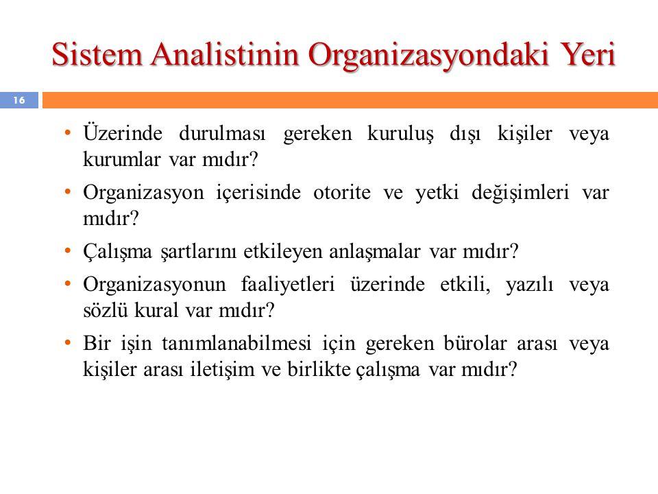 16 • Üzerinde durulması gereken kuruluş dışı kişiler veya kurumlar var mıdır? • Organizasyon içerisinde otorite ve yetki değişimleri var mıdır? • Çalı