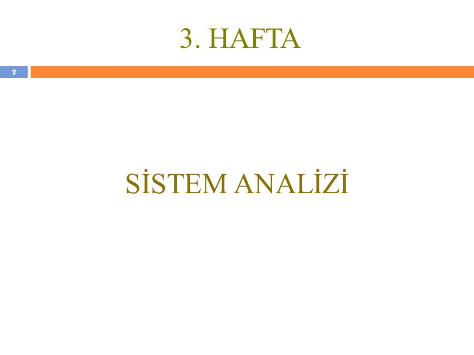 3 Sistem analizi, bir sistem için gerekli öğe ve işlevlerin ele alınarak, bunların ayrıntılı olarak tanımlanması sürecidir.