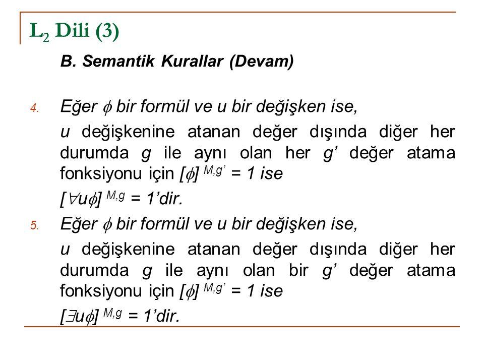 L 2 Dili (3) B. Semantik Kurallar (Devam) 4. Eğer  bir formül ve u bir değişken ise, u değişkenine atanan değer dışında diğer her durumda g ile aynı