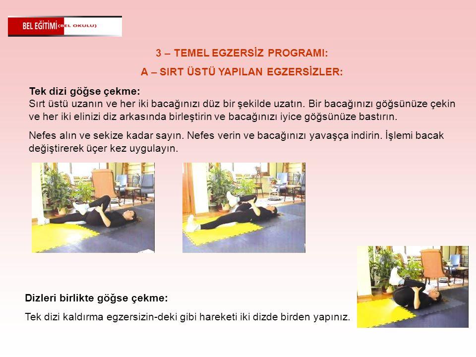 3 – TEMEL EGZERSİZ PROGRAMI: A – SIRT ÜSTÜ YAPILAN EGZERSİZLER: Tek dizi göğse çekme: Sırt üstü uzanın ve her iki bacağınızı düz bir şekilde uzatın. B