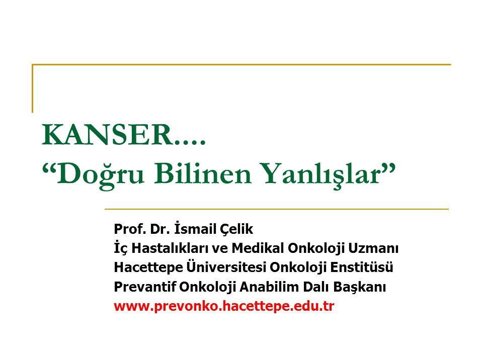 KANSER.... Doğru Bilinen Yanlışlar Prof. Dr.