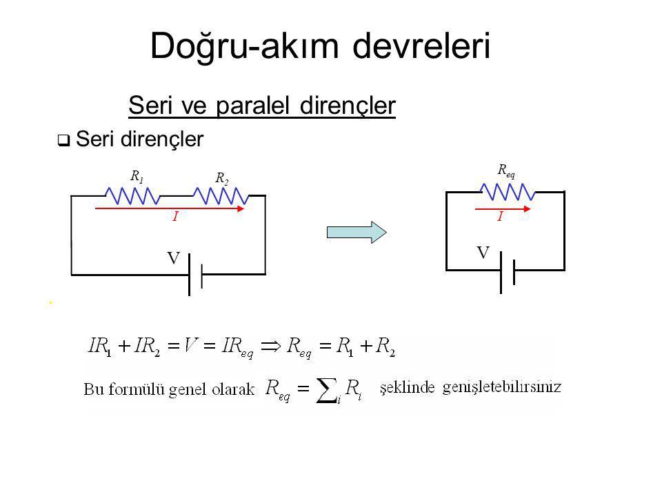 Doğru-akım devreleri Seri ve paralel dirençler  Seri dirençler V V