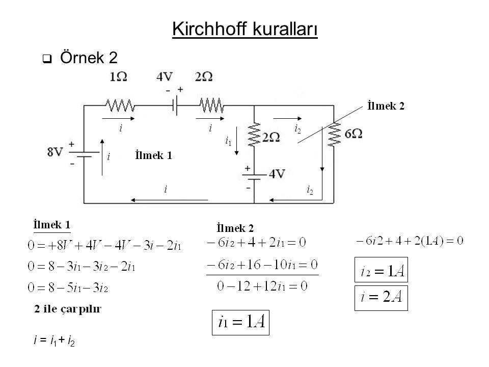 Find all the currents including directions. Loop 1 Loop 2 ii i i i1i1 i2i2 i2i2 Kirchhoff kuralları  Örnek 2 Loop 1Loop 2 multiply by 2 i = i 1 + i 2