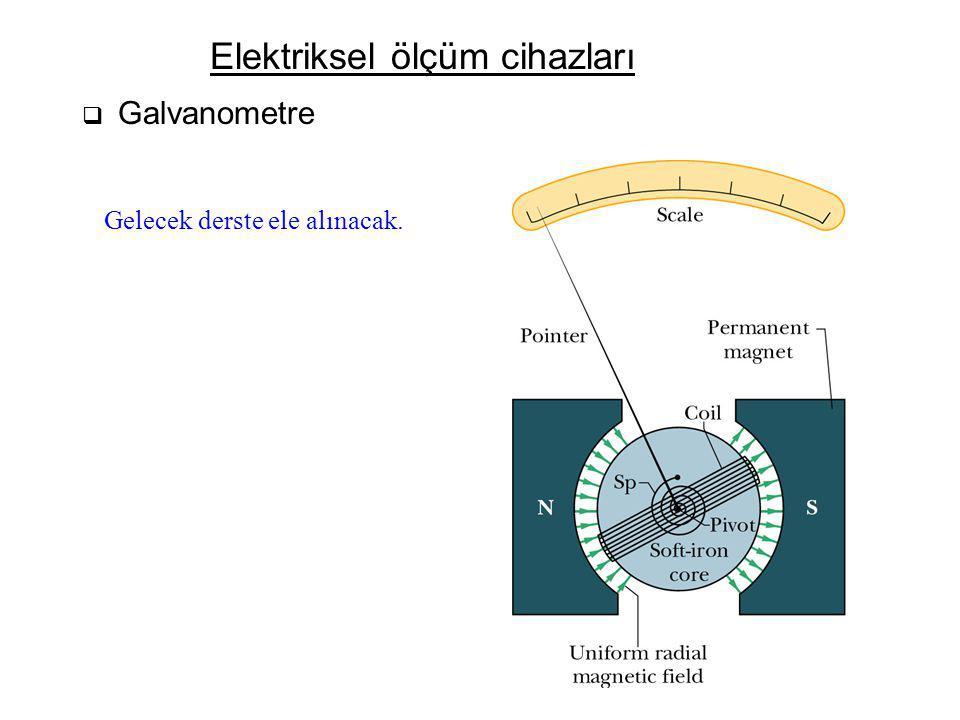 Elektriksel ölçüm cihazları  Galvanometre Gelecek derste ele alınacak.