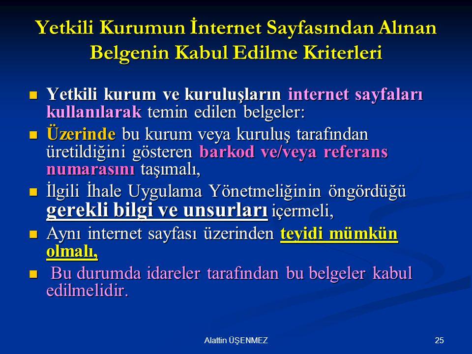 25Alattin ÜŞENMEZ Yetkili Kurumun İnternet Sayfasından Alınan Belgenin Kabul Edilme Kriterleri  Yetkili kurum ve kuruluşların internet sayfaları kull