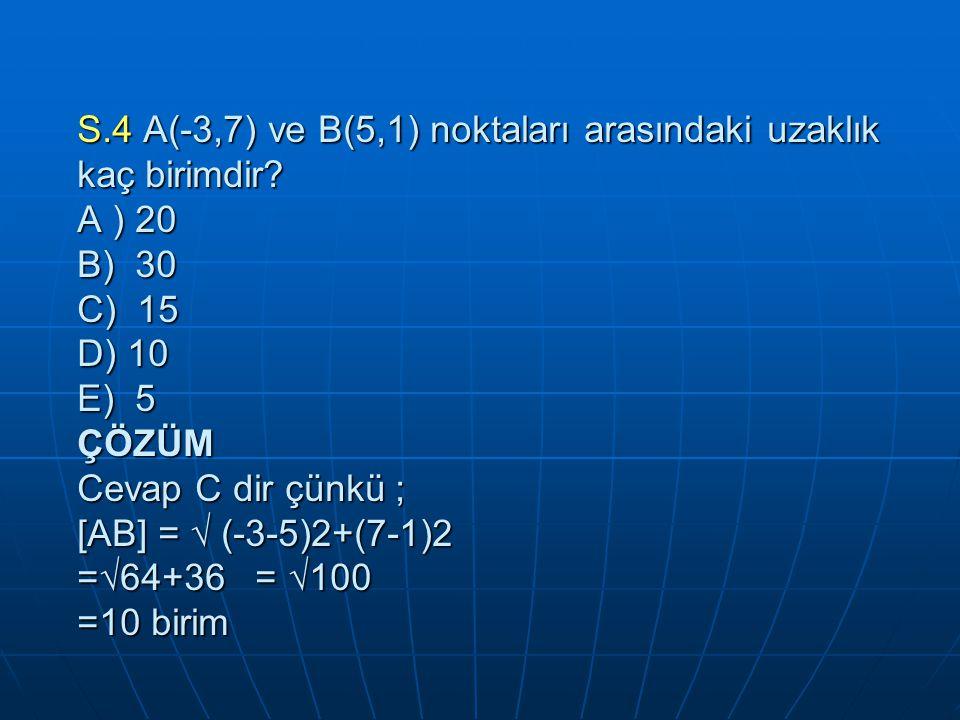 S.4 A(-3,7) ve B(5,1) noktaları arasındaki uzaklık kaç birimdir.
