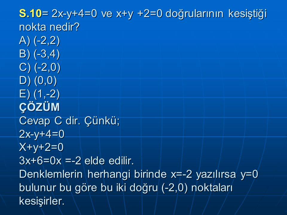 S.10= 2x-y+4=0 ve x+y +2=0 doğrularının kesiştiği nokta nedir.