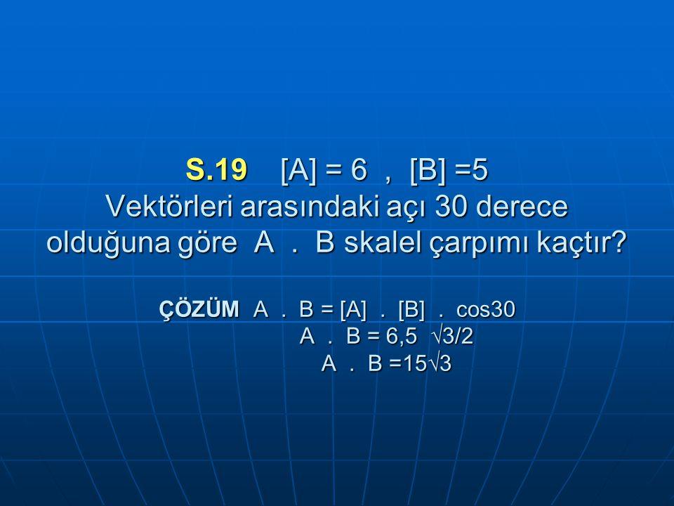 S.19 [A] = 6, [B] =5 Vektörleri arasındaki açı 30 derece olduğuna göre A.