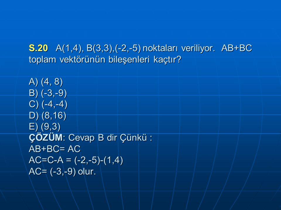 S.20 A(1,4), B(3,3),(-2,-5) noktaları veriliyor.AB+BC toplam vektörünün bileşenleri kaçtır.