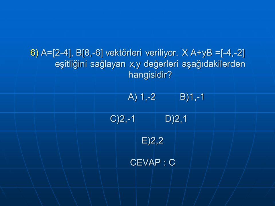 6) A=[2-4], B[8,-6] vektörleri veriliyor.