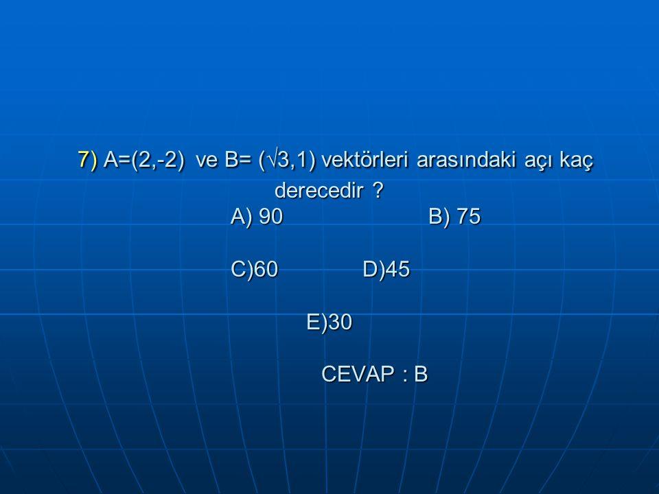 7) A=(2,-2) ve B= (√3,1) vektörleri arasındaki açı kaç derecedir .
