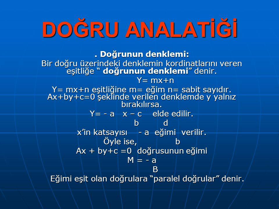 Doğrunun denklemi: Bir doğru üzerindeki denklemin kordinatlarını veren eşitliğe doğrunun denklemi denir.