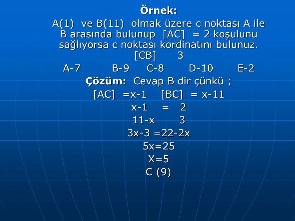Örnek: A(1) ve B(11) olmak üzere c noktası A ile B arasında bulunup [AC] = 2 koşulunu sağlıyorsa c noktası kordinatını bulunuz.