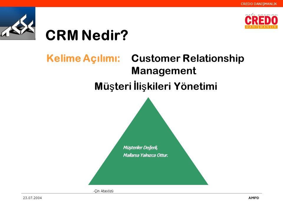 CREDO DANIŞMANLIK 23.07.2004AMPD Kelime Açılımı: Customer Relationship Management Mü ş teri İ li ş kileri Yönetimi Müşteriler Değerli, Mallarsa Yalnız