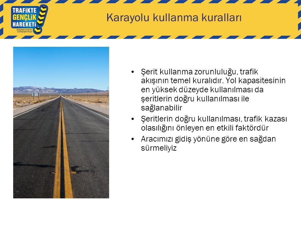 Karayolu kullanma kuralları •Şerit kullanma zorunluluğu, trafik akışının temel kuralıdır. Yol kapasitesinin en yüksek düzeyde kullanılması da şeritler