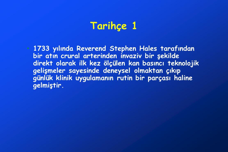 Tarihçe 1 •1733 yılında Reverend Stephen Hales tarafından bir atın crural arterinden invaziv bir şekilde direkt olarak ilk kez ölçülen kan basıncı teknolojik gelişmeler sayesinde deneysel olmaktan çıkıp günlük klinik uygulamanın rutin bir parçası haline gelmiştir.