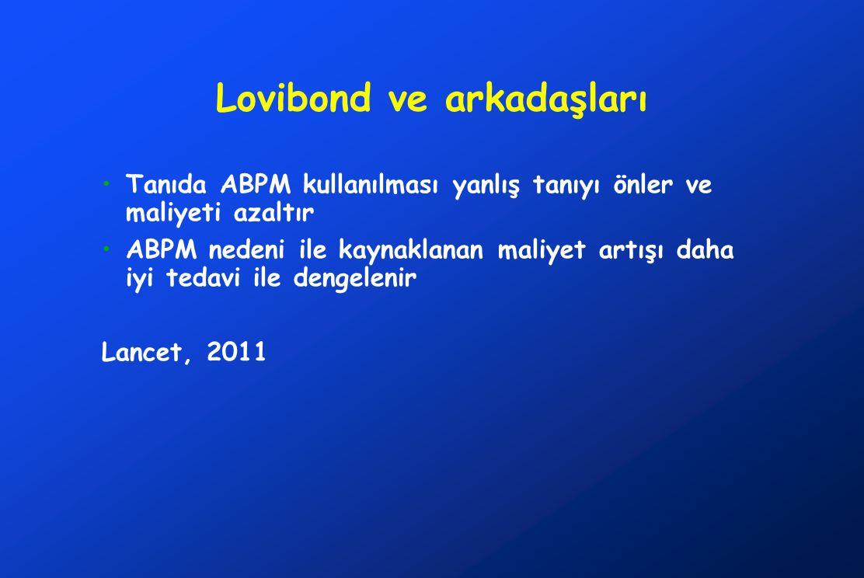 Lovibond ve arkadaşları •Tanıda ABPM kullanılması yanlış tanıyı önler ve maliyeti azaltır •ABPM nedeni ile kaynaklanan maliyet artışı daha iyi tedavi ile dengelenir Lancet, 2011