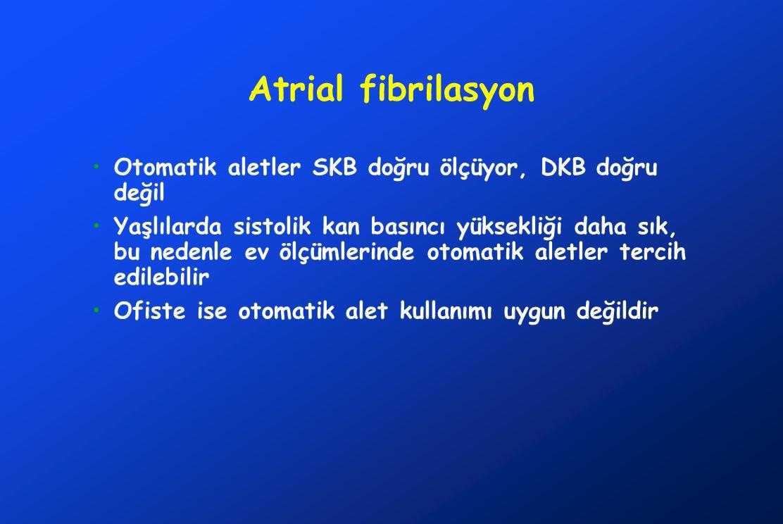 Atrial fibrilasyon •Otomatik aletler SKB doğru ölçüyor, DKB doğru değil •Yaşlılarda sistolik kan basıncı yüksekliği daha sık, bu nedenle ev ölçümlerinde otomatik aletler tercih edilebilir •Ofiste ise otomatik alet kullanımı uygun değildir