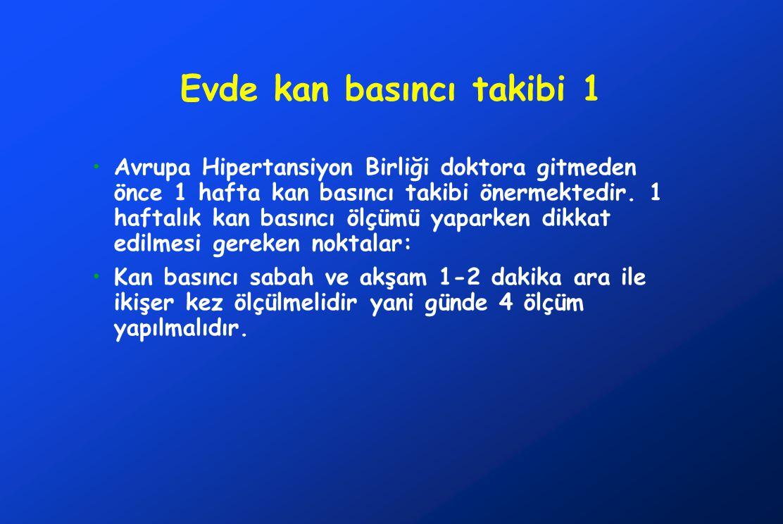 Evde kan basıncı takibi 1 •Avrupa Hipertansiyon Birliği doktora gitmeden önce 1 hafta kan basıncı takibi önermektedir.