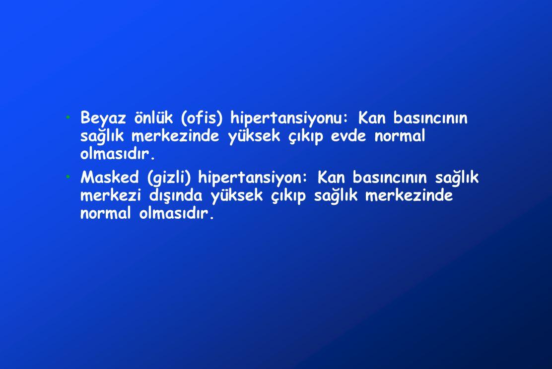•Beyaz önlük (ofis) hipertansiyonu: Kan basıncının sağlık merkezinde yüksek çıkıp evde normal olmasıdır. •Masked (gizli) hipertansiyon: Kan basıncının