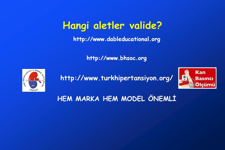 Hangi aletler valide? http://www.dableducational.org http://www.bhsoc.org http://www.turkhipertansiyon.org/ HEM MARKA HEM MODEL ÖNEMLİ