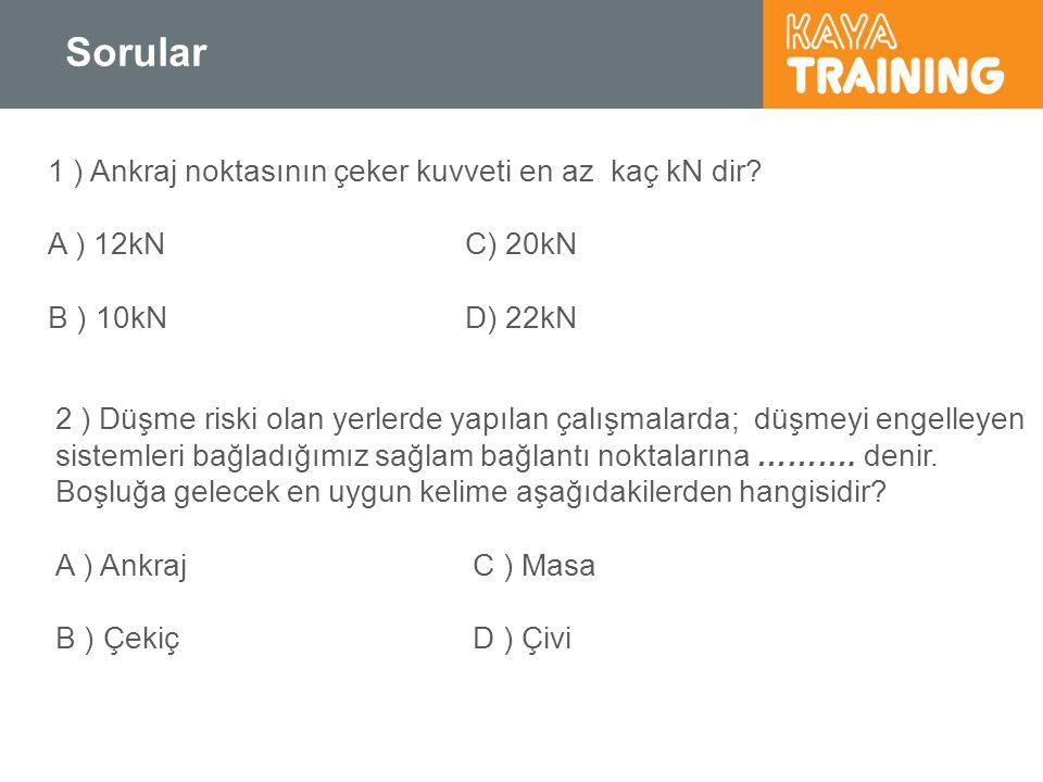 Sorular 1 ) Ankraj noktasının çeker kuvveti en az kaç kN dir? A ) 12kNC) 20kN B ) 10kND) 22kN 2 ) Düşme riski olan yerlerde yapılan çalışmalarda; düşm