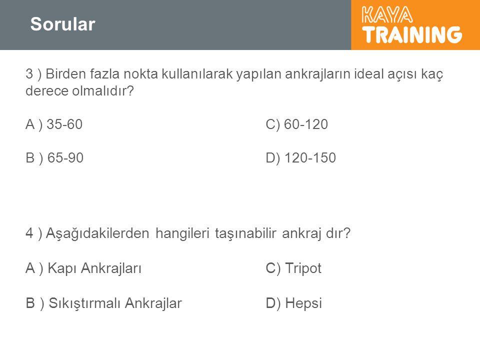 Sorular 4 ) Aşağıdakilerden hangileri taşınabilir ankraj dır? A ) Kapı AnkrajlarıC) Tripot B ) Sıkıştırmalı AnkrajlarD) Hepsi 3 ) Birden fazla nokta k