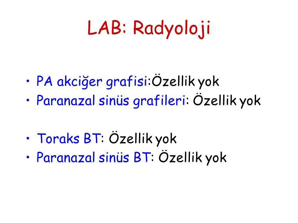 LAB: Kan sayımı-Biyokimya •Sedimantasyon: 8mm/saat •Hct:%40 •Hb: 14,1mg •Lökosit: 7200/mm 3 •Kan biyokimyası: Özellik yok •Tam idrar: Özellik yok